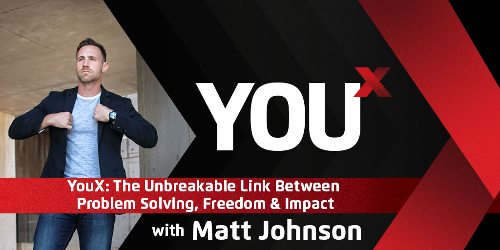 YouX: The Unbreakable Link Between Problem Solving, Freedom & Impact | YouX Podcast 007