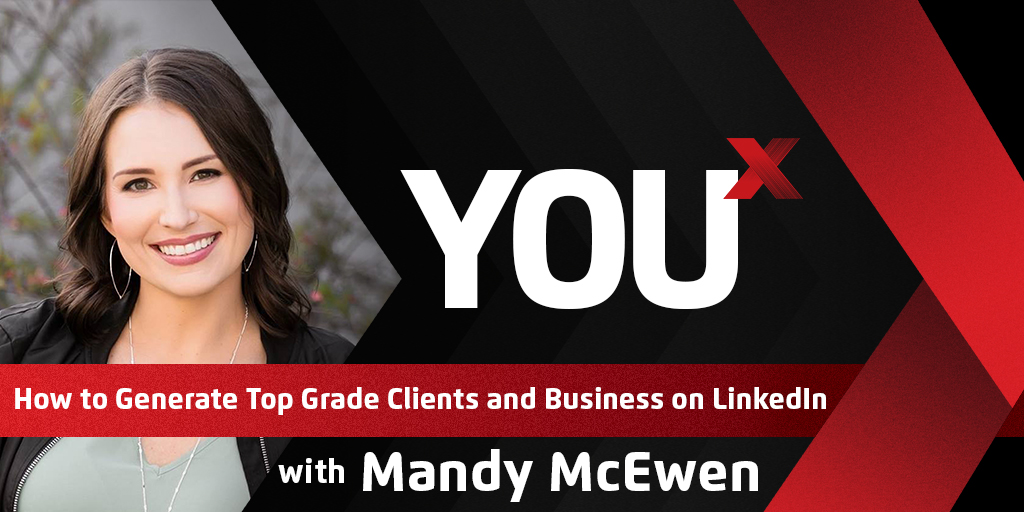 Mandy McEwen on How to Generate Top Grade Clients and Business on LinkedIn  | YouX Podcast 005