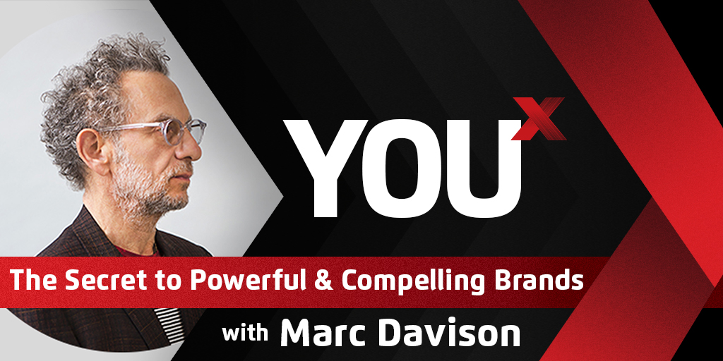Marc Davison on The Secret to Powerful & Compelling Brands | YouX Podcast 008