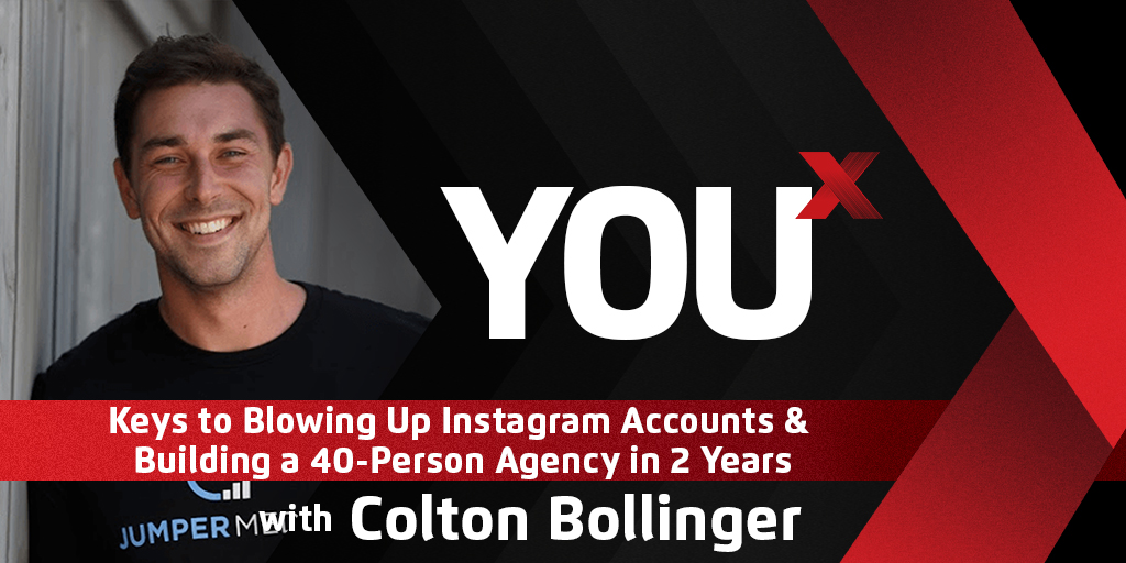Colton Bollinger on Keys to Blowing Up Instagram Accounts & Building a 40-Person Agency in 2 Years | YouX Podcast 016