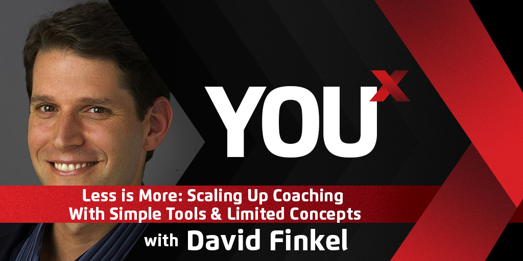 Less is More: David Finkel on Scaling Up Coaching With Simple Tools & Limited Concepts | YouX Podcast 013