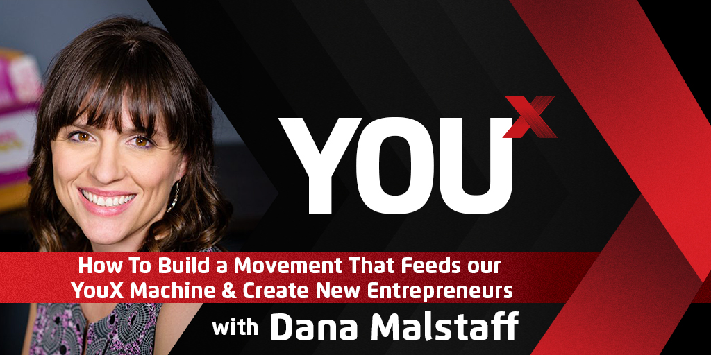 Boss Mom Dana Malstaff on Building a Movement That Feeds Our YouX Machine & Creating New Entrepreneurs | YouX Podcast 011
