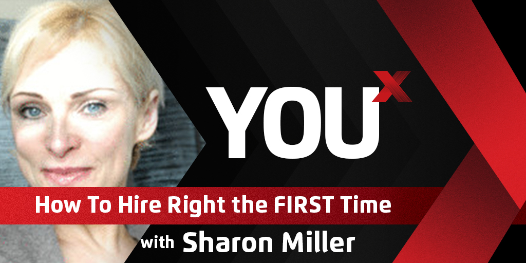 Sharon Miller on How To Hire Right the FIRST Time | YouX Podcast 025