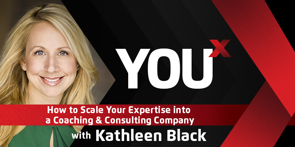 Kathleen Black on How to Scale Your Expertise into a Coaching & Consulting Company | YouX Podcast 030
