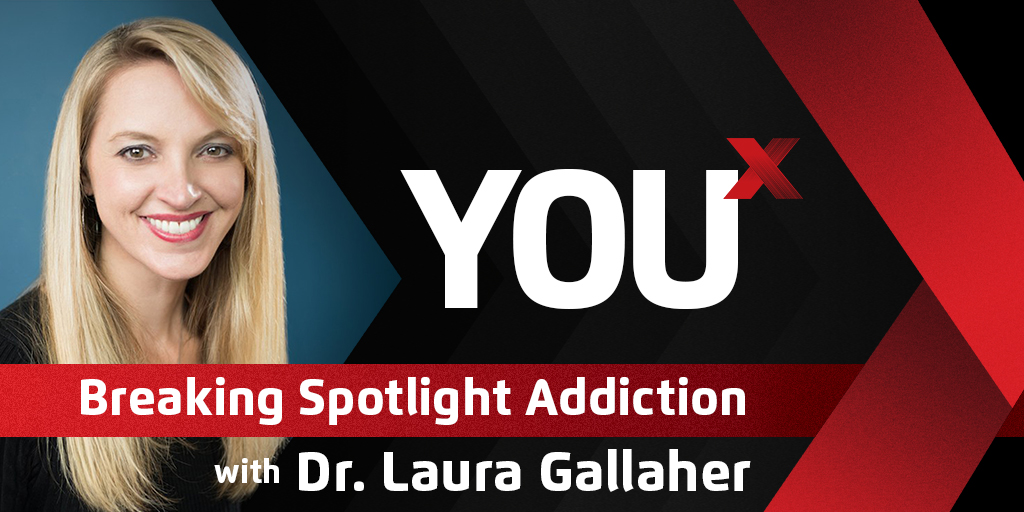 Dr. Laura Gallaher on Breaking Spotlight Addiction | YouX Podcast 046