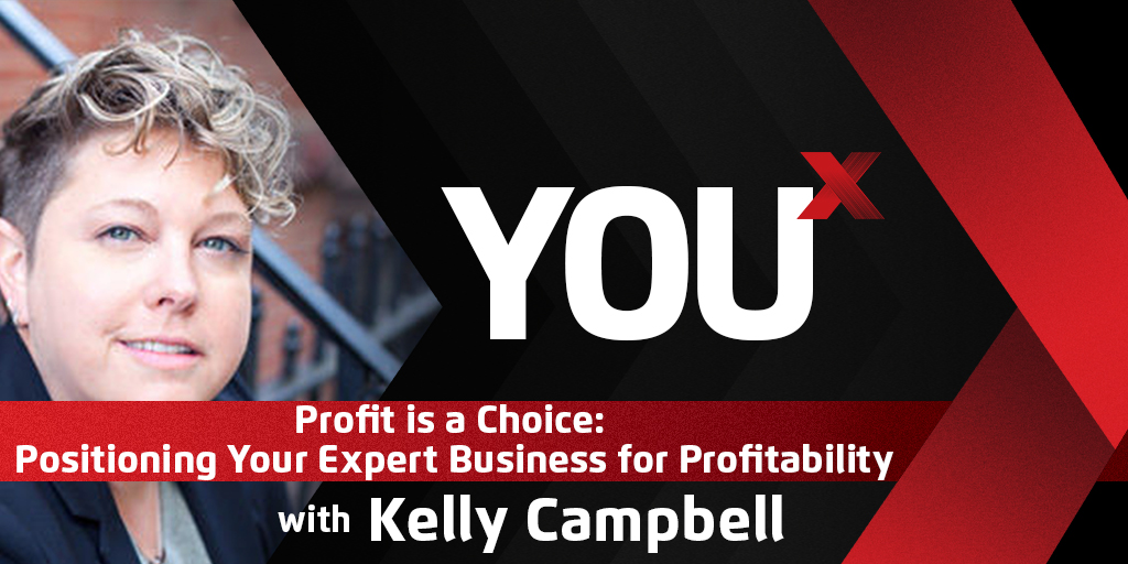 Profit is a Choice: Kelly Campbell on Positioning Your Expert Business for Profitability | YouX Podcast 042