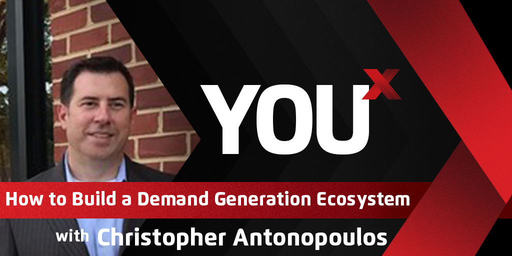 Christopher Antonopoulos on How to Build a Demand Generation Ecosystem | YouX Podcast 044
