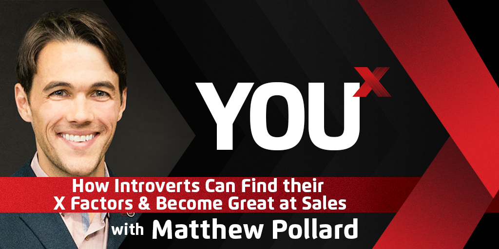 Matthew Pollard on How Introverts Can Find their X Factors & Become Great at Sales | YouX Podcast 049