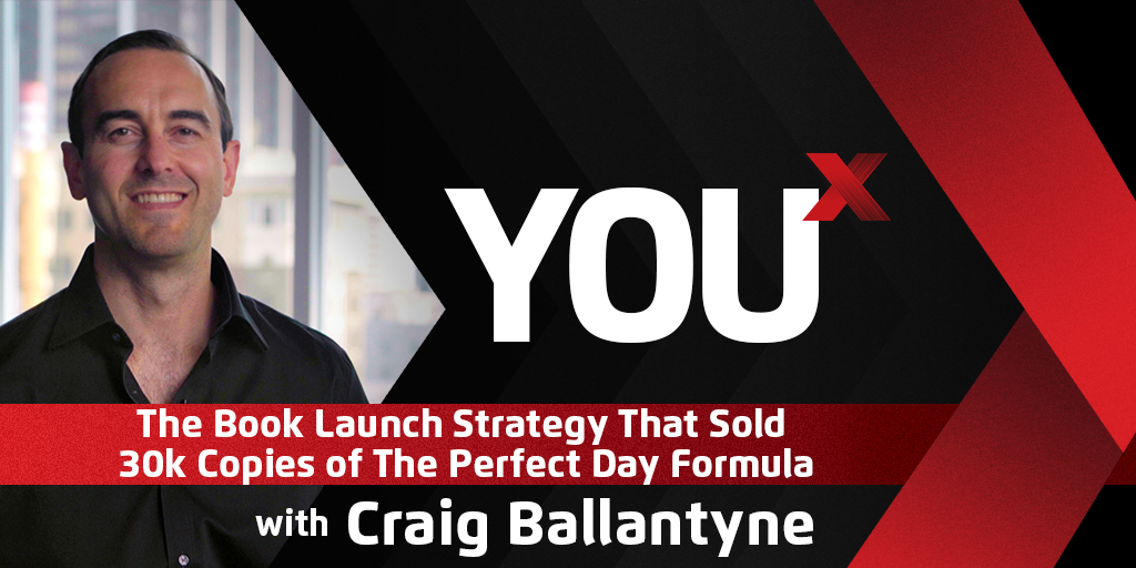 Craig Ballantyne on the Book Launch Strategy That Sold 30k Copies of The Perfect Day Formula | YouX Podcast 065