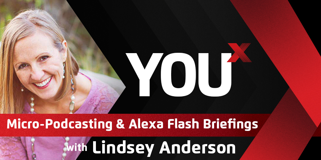 Lindsey Anderson on Micro-Podcasting & Alexa Flash Briefings | YouX Podcast 063