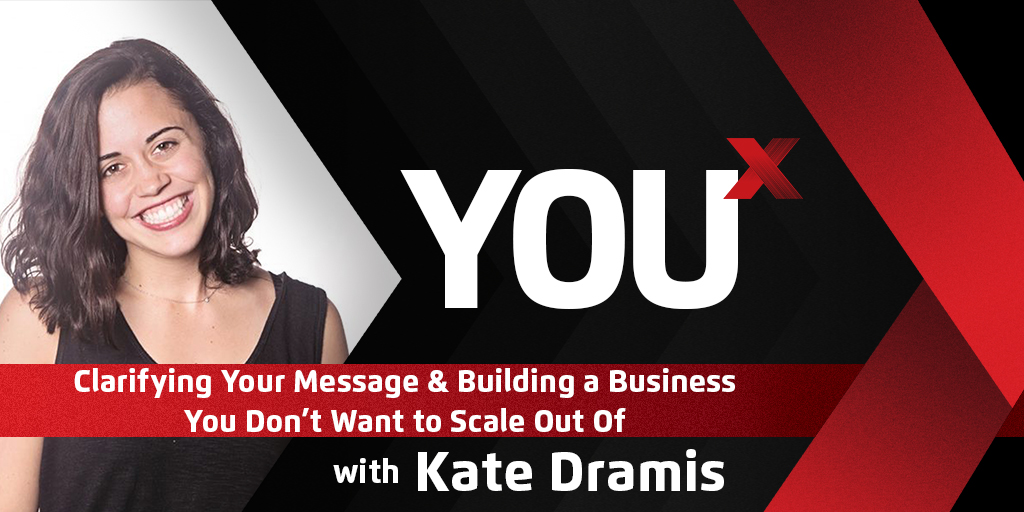 Kate Dramis on Clarifying Your Message & Building a Business You Don't Want to Scale Out Of