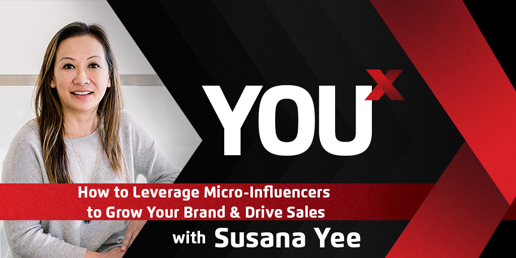 Susana Yee on How to Leverage Micro-influencers to Grow Your Brand & Drive Sales