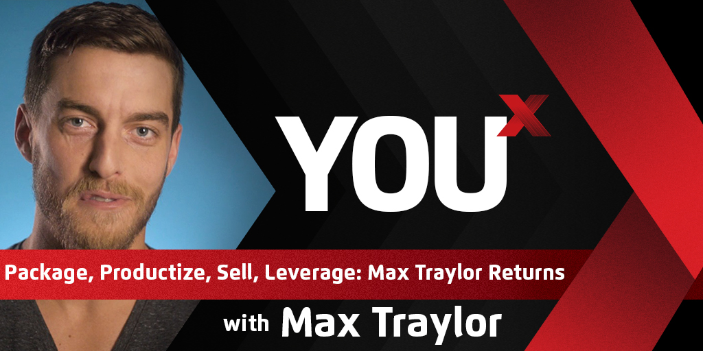 Package, Productize, Sell, Leverage: Max Traylor Returns
