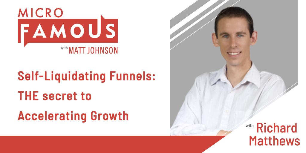 Richard Matthews on Self-Liquidating Funnels: THE secret to Accelerating Growth