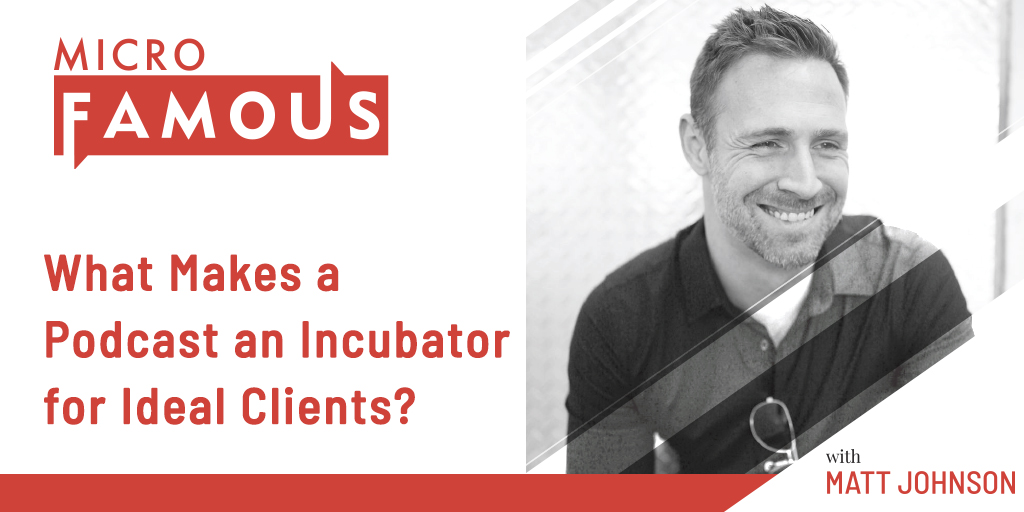 What Makes a Podcast an Incubator for Ideal Clients?