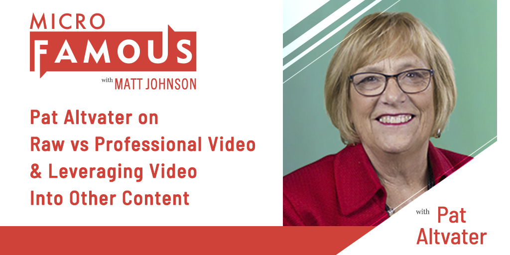 Pat Altvater on Raw vs Professional Video & Leveraging Video Into Other Content