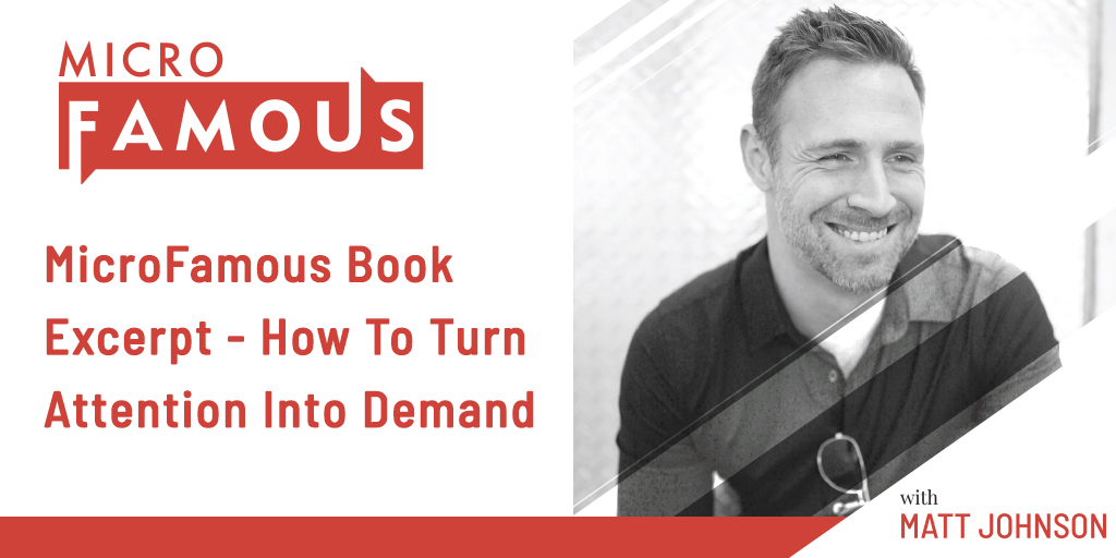 MicroFamous Book Excerpt - How To Turn Attention into Demand