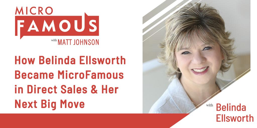 How Belinda Ellsworth Became MicroFamous in Direct Sales & Her Next Big Move