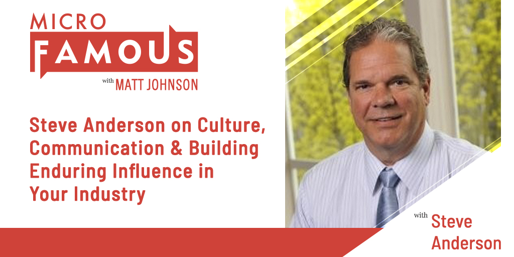 Steve Anderson on Culture, Communication & Building Enduring Influence in Your Industry