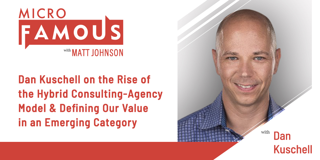 Dan Kuschell on the Rise of the Hybrid Consulting-Agency Model & Defining Our Value in an Emerging Category