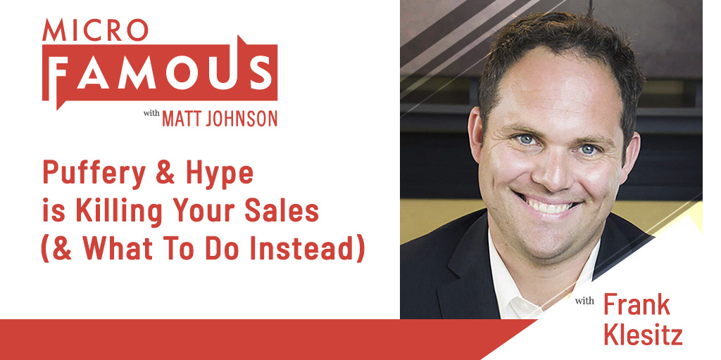 Puffery & Hype is Killing Your Sales (& What To Do Instead) w/Frank Klesitz, CEO of Vyral Marketing