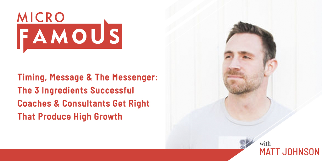 Timing, Message & The Messenger: The 3 Ingredients Successful Coaches & Consultants Get Right That Produce High Growth