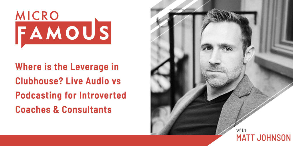 Where is the Leverage in Clubhouse? Live Audio vs Podcasting for Introverted Coaches & Consultants